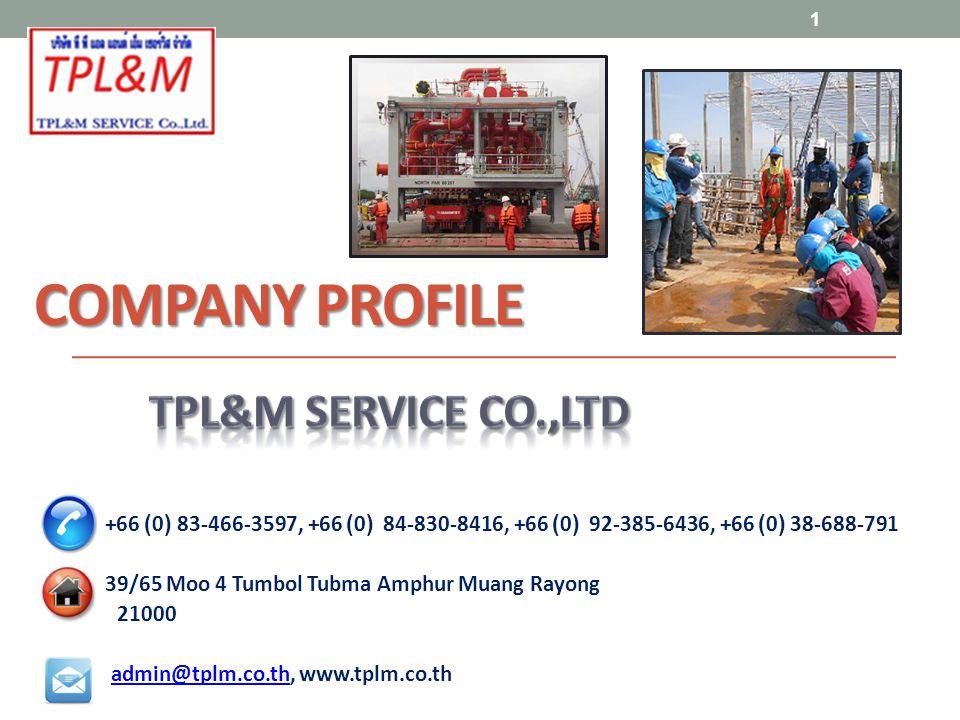COMPANY PROFILE +66 (0) 83-466-3597, +66 (0) 84-830-8416, +66 (0) 92-385-6436, +66 (0) 38-688-791 39/65 Moo 4 Tumbol Tubma Amphur Muang Rayong 21000 admin@tplm.co.th, www.tplm.co.thadmin@tplm.co.th 1