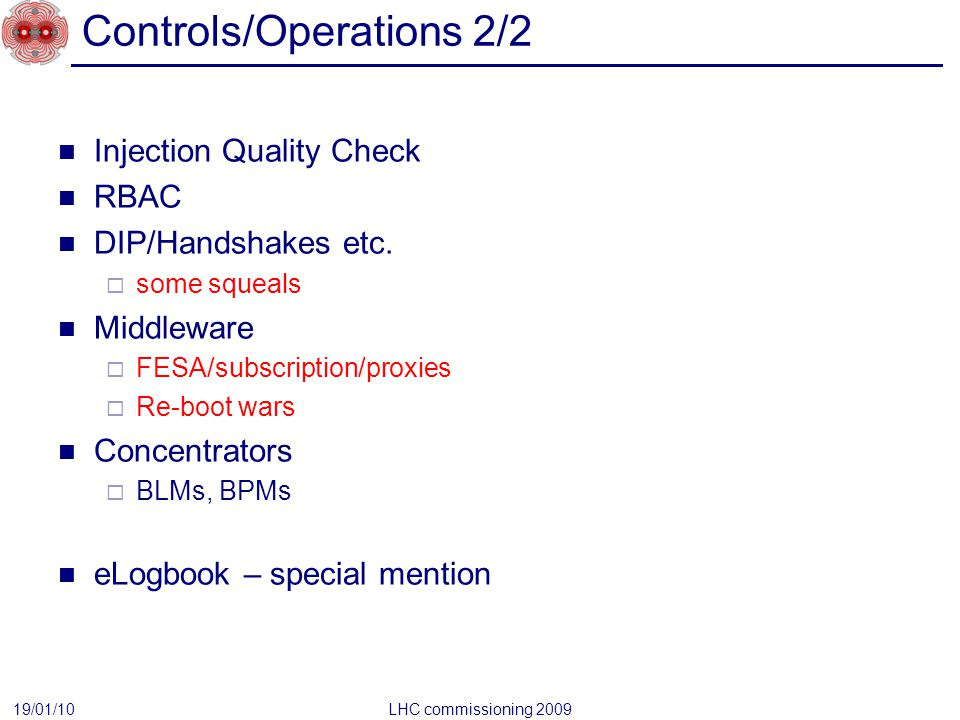 Controls/Operations 2/2 Injection Quality Check RBAC DIP/Handshakes etc.  some squeals Middleware  FESA/subscription/proxies  Re-boot wars Concentr