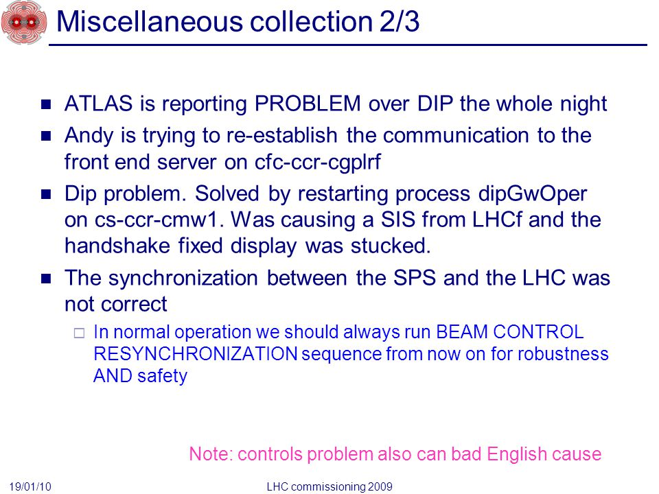 Miscellaneous collection 2/3 ATLAS is reporting PROBLEM over DIP the whole night Andy is trying to re-establish the communication to the front end ser