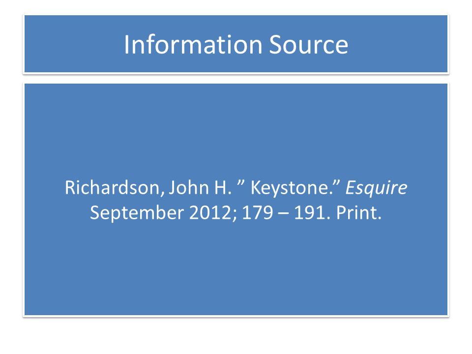 Information Source Richardson, John H. Keystone. Esquire September 2012; 179 – 191. Print.