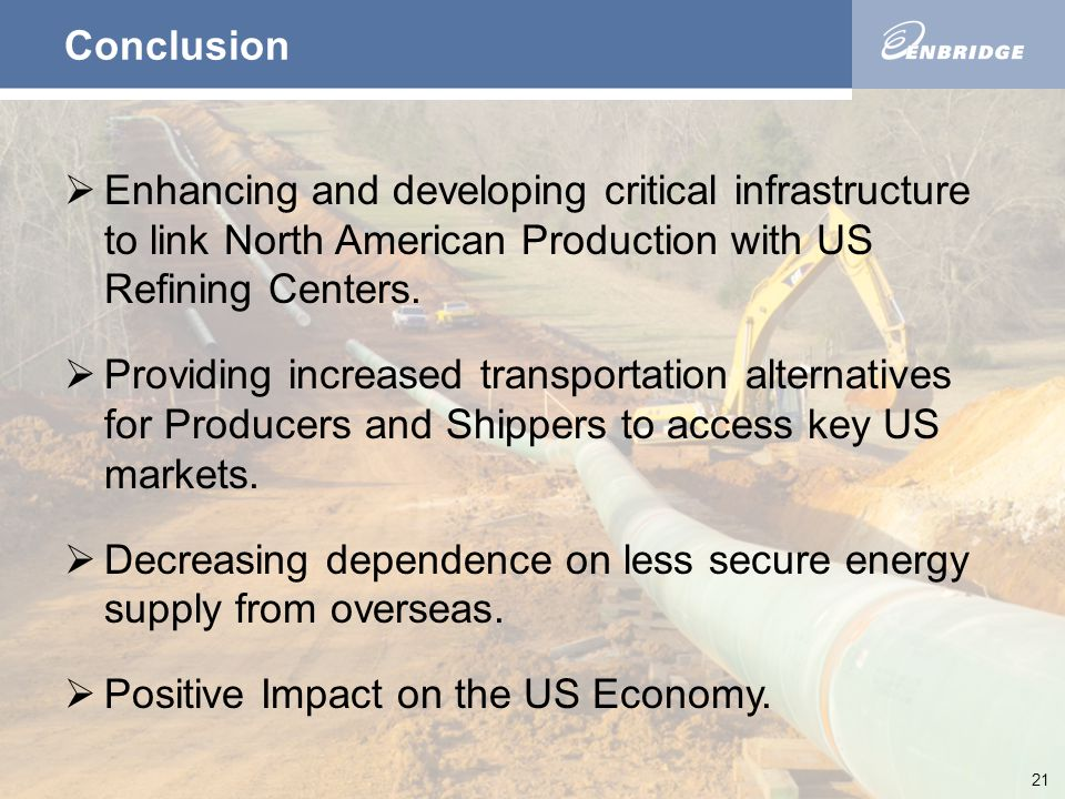 21 Conclusion  Enhancing and developing critical infrastructure to link North American Production with US Refining Centers.