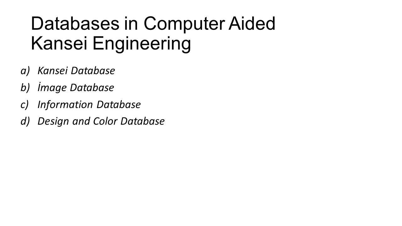 Databases in Computer Aided Kansei Engineering a)Kansei Database b)İmage Database c)Information Database d)Design and Color Database