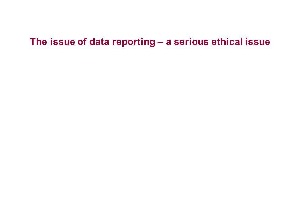 The issue of data reporting – a serious ethical issue