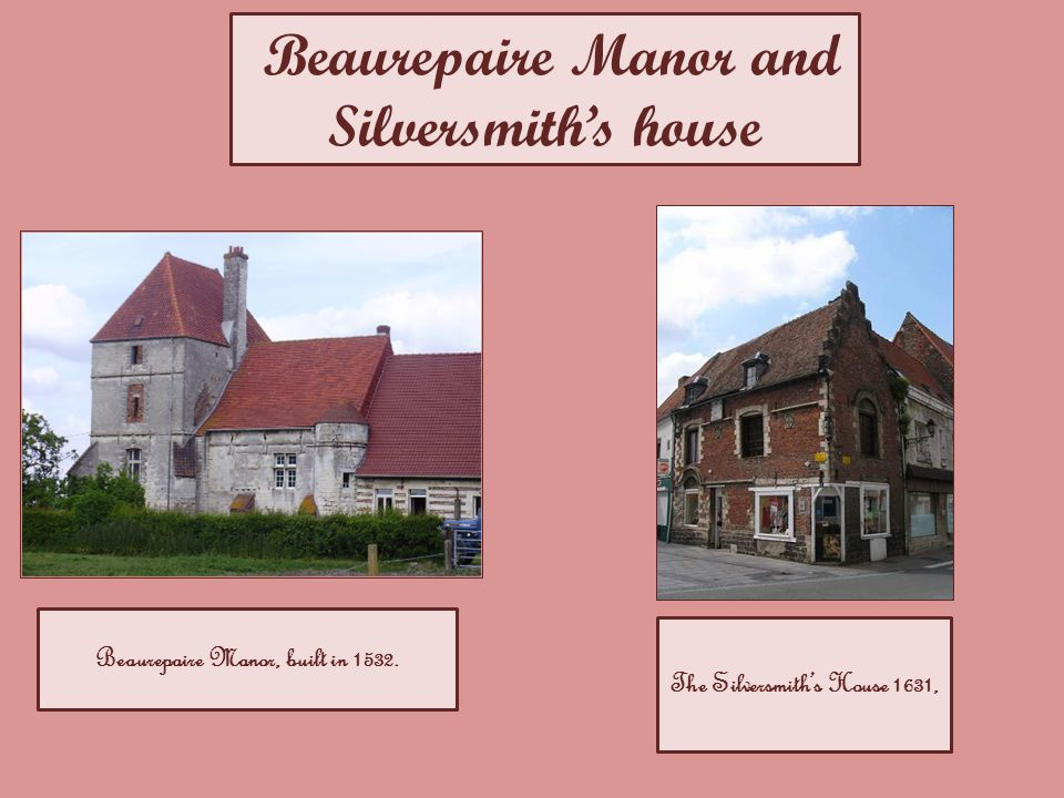 Beaurepaire Manor and Silversmith's house Beaurepaire Manor, built in 1532.