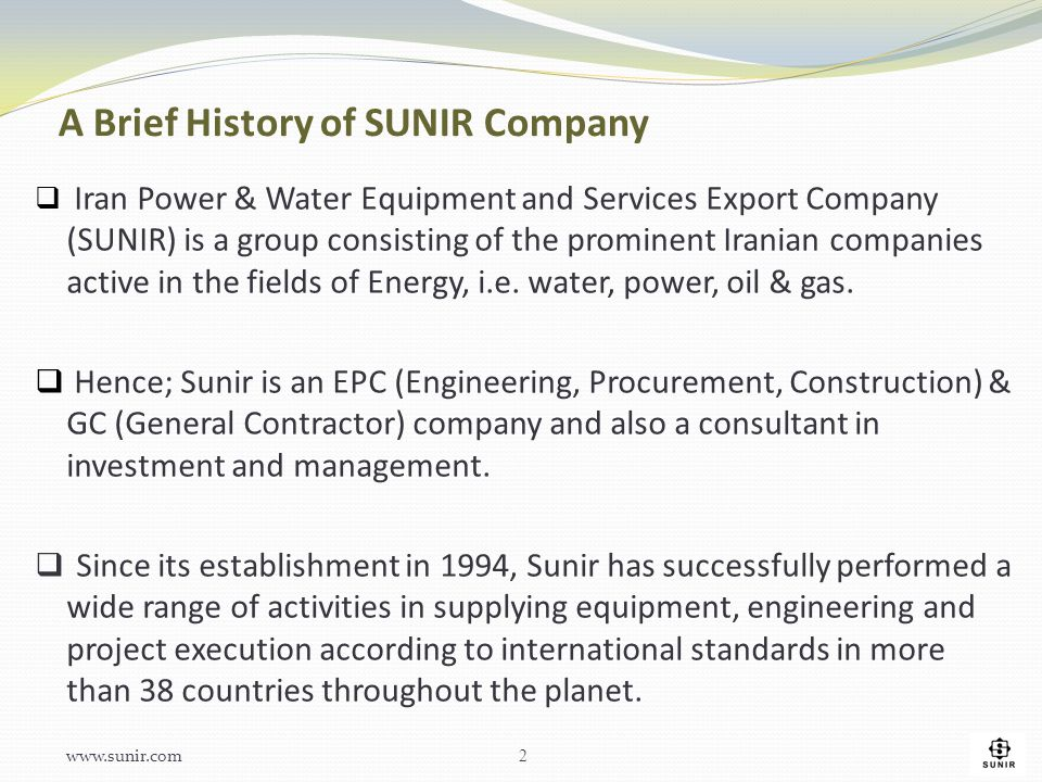 A Brief History of SUNIR Company  Iran Power & Water Equipment and Services Export Company (SUNIR) is a group consisting of the prominent Iranian com