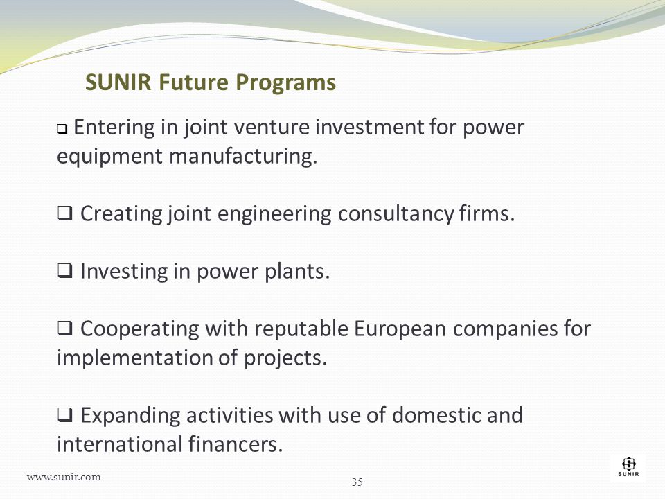  Entering in joint venture investment for power equipment manufacturing.  Creating joint engineering consultancy firms.  Investing in power plants.