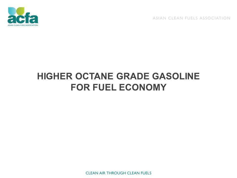 HIGHER OCTANE GRADE GASOLINE FOR FUEL ECONOMY