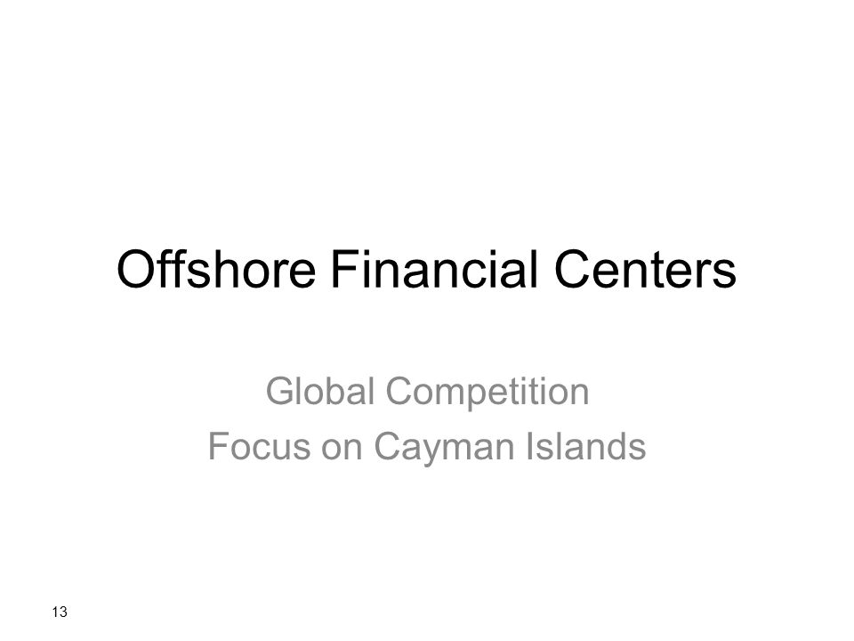 Offshore Financial Centers Global Competition Focus on Cayman Islands 13