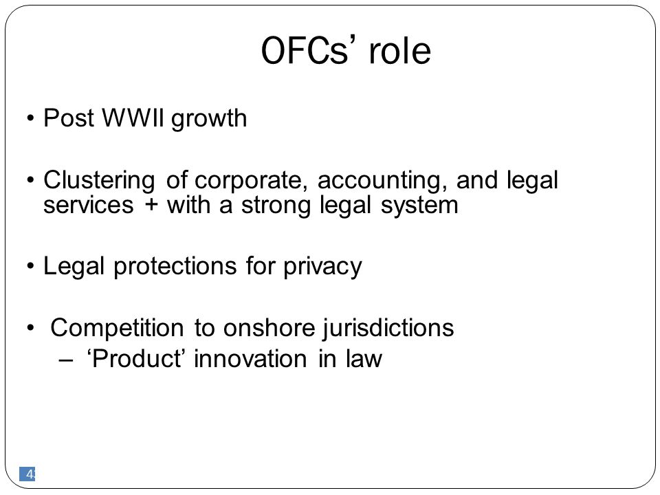 43 OFCs' role 43 Post WWII growth Clustering of corporate, accounting, and legal services + with a strong legal system Legal protections for privacy C