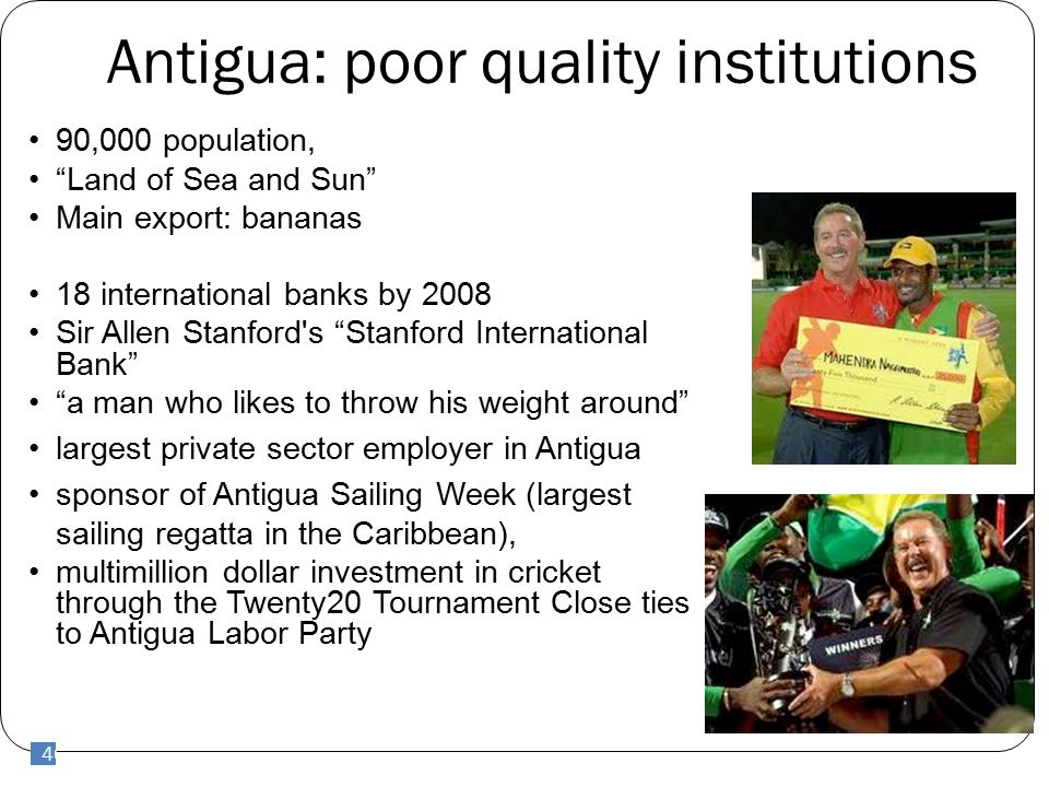 "46 Antigua: poor quality institutions 46 90,000 population, ""Land of Sea and Sun"" Main export: bananas 18 international banks by 2008 Sir Allen Stanfo"