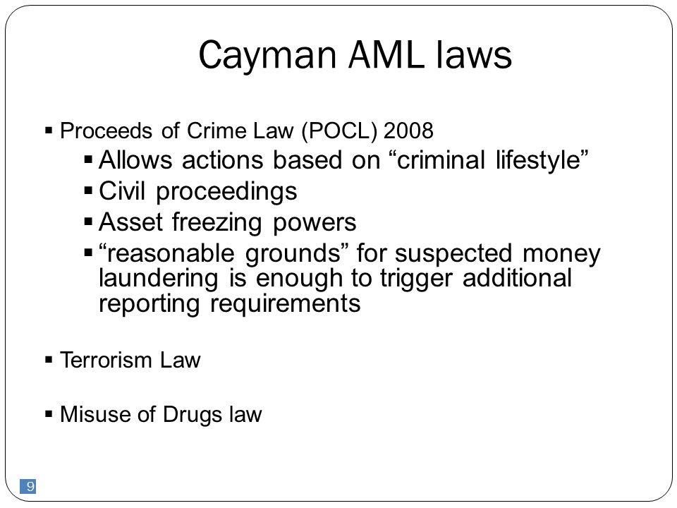 10  Cayman AML regs require that Financial Service Providers have AML policies, procedures and practices as follows: Identification of clients procedures Record keeping procedures Internal reporting procedures Training procedures Recently revised to accommodate to comply with FATF 40 + 9 Special recommendations.