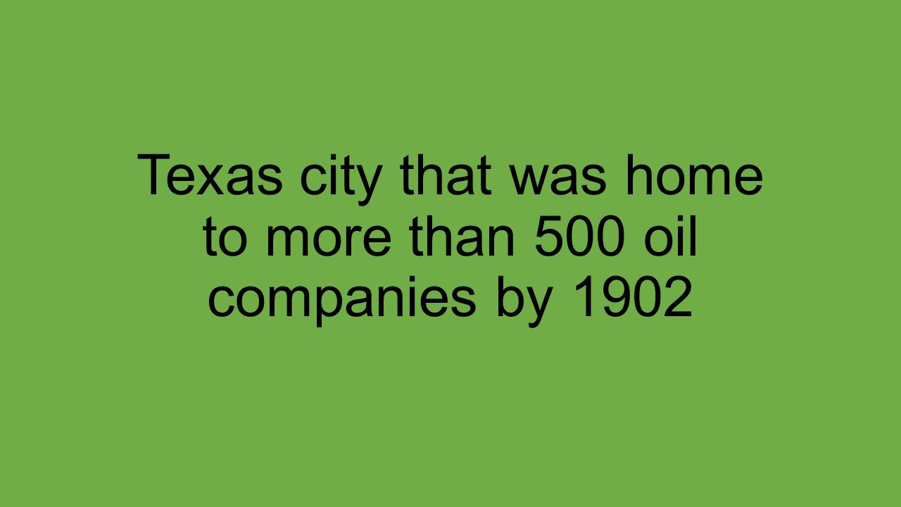 Texas city that was home to more than 500 oil companies by 1902