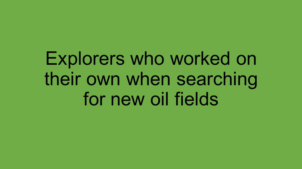 Explorers who worked on their own when searching for new oil fields