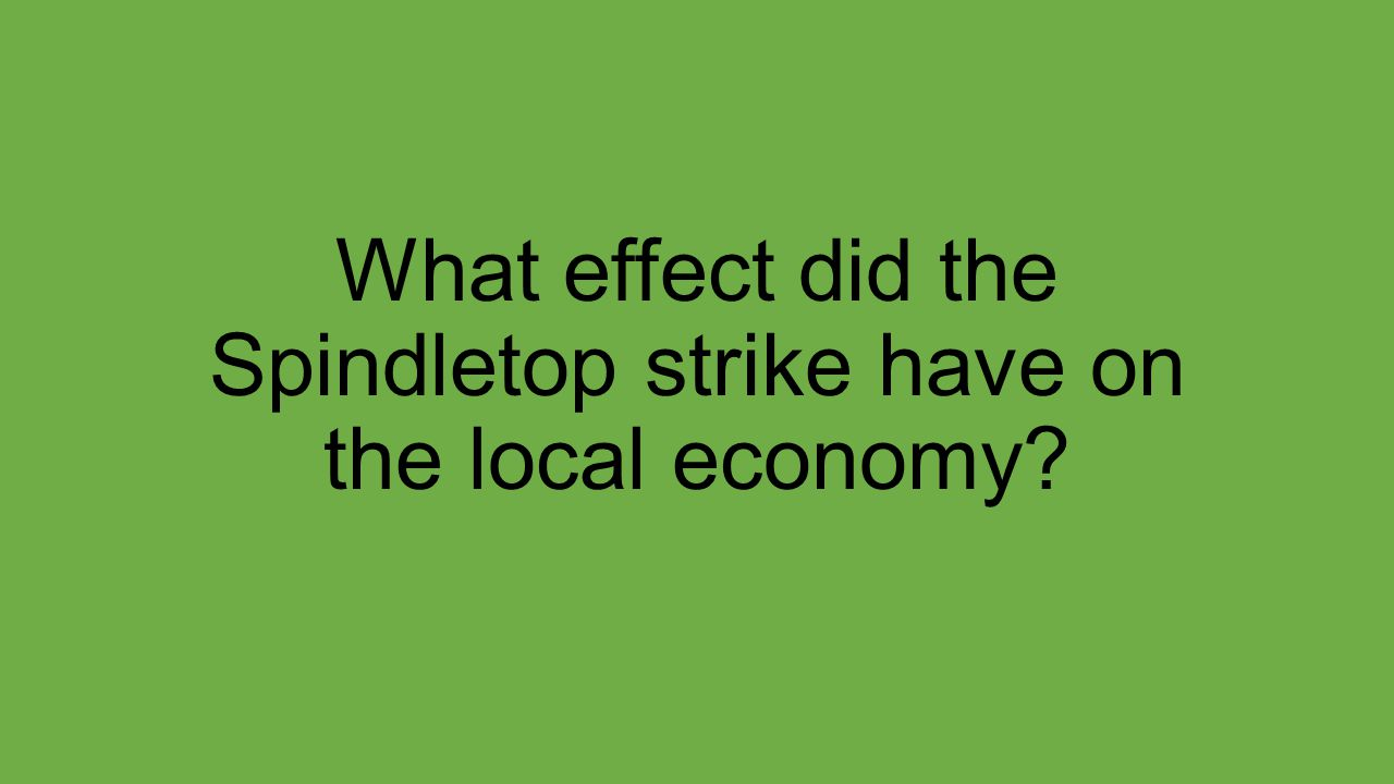 What effect did the Spindletop strike have on the local economy