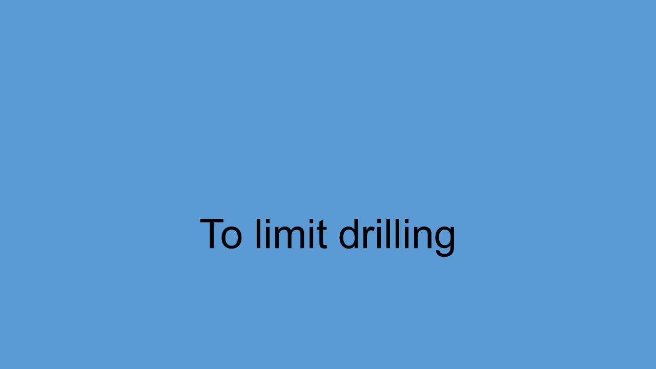 To limit drilling