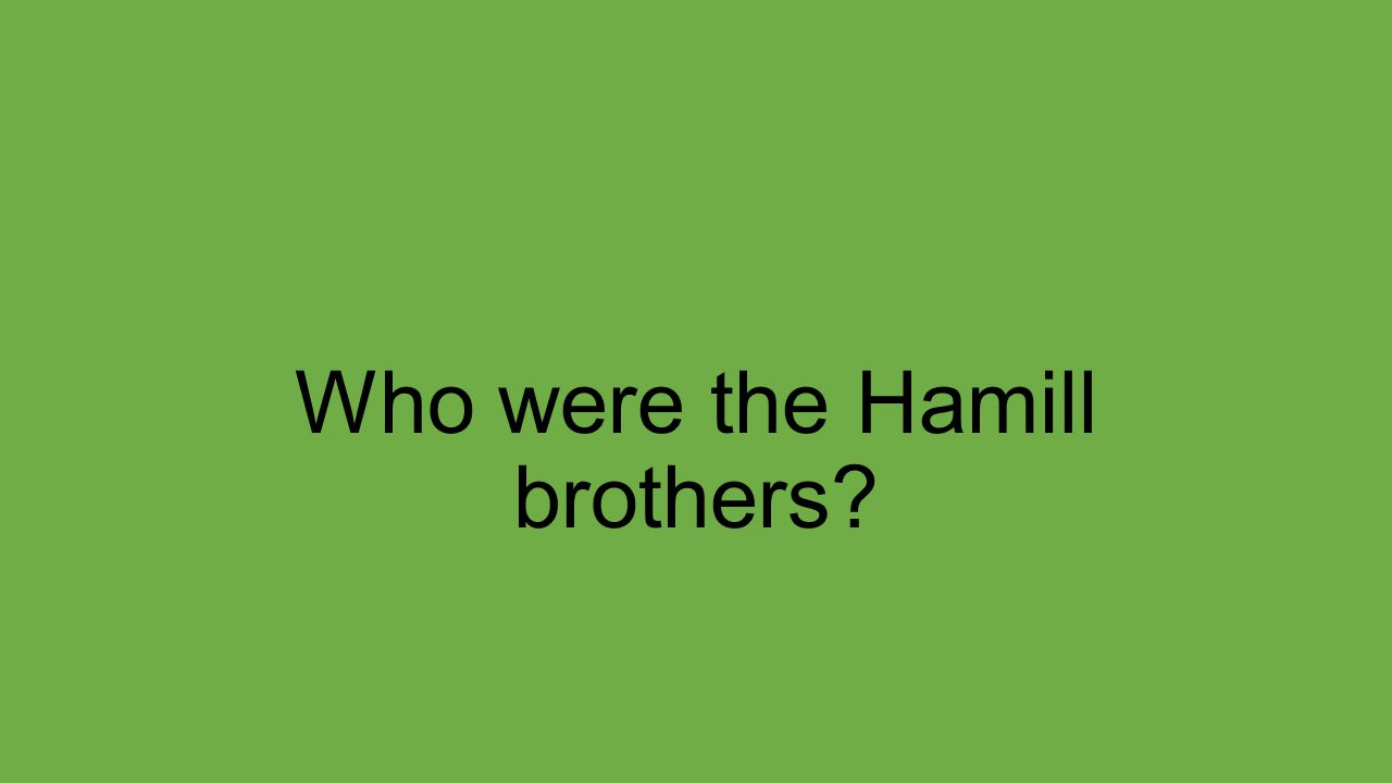 Who were the Hamill brothers