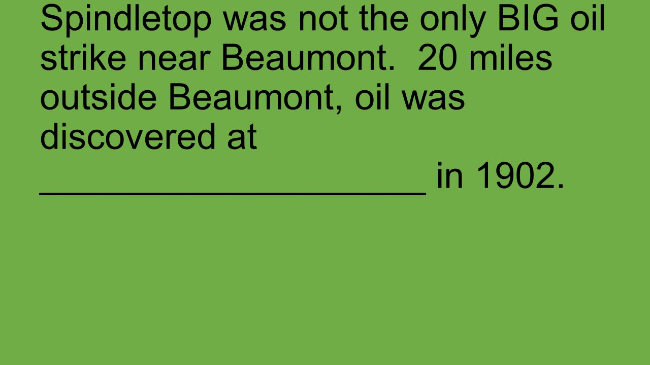 Spindletop was not the only BIG oil strike near Beaumont.