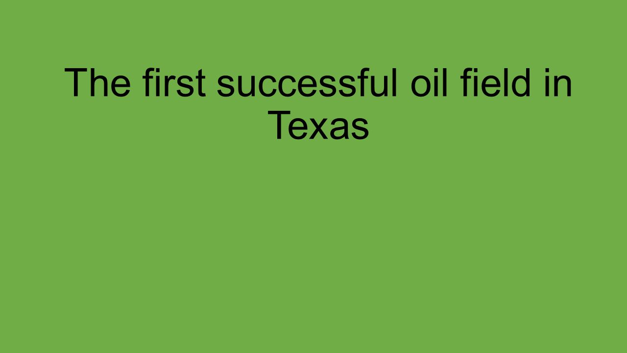 The first successful oil field in Texas