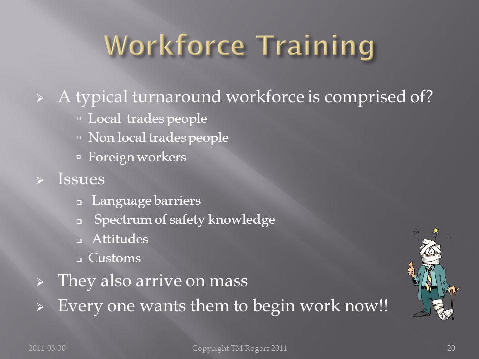  A typical turnaround workforce is comprised of.