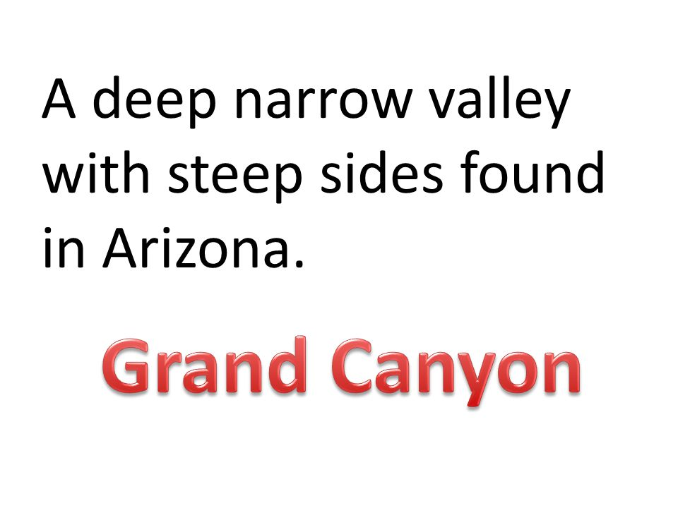 A deep narrow valley with steep sides found in Arizona.