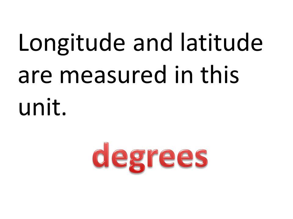 Longitude and latitude are measured in this unit.