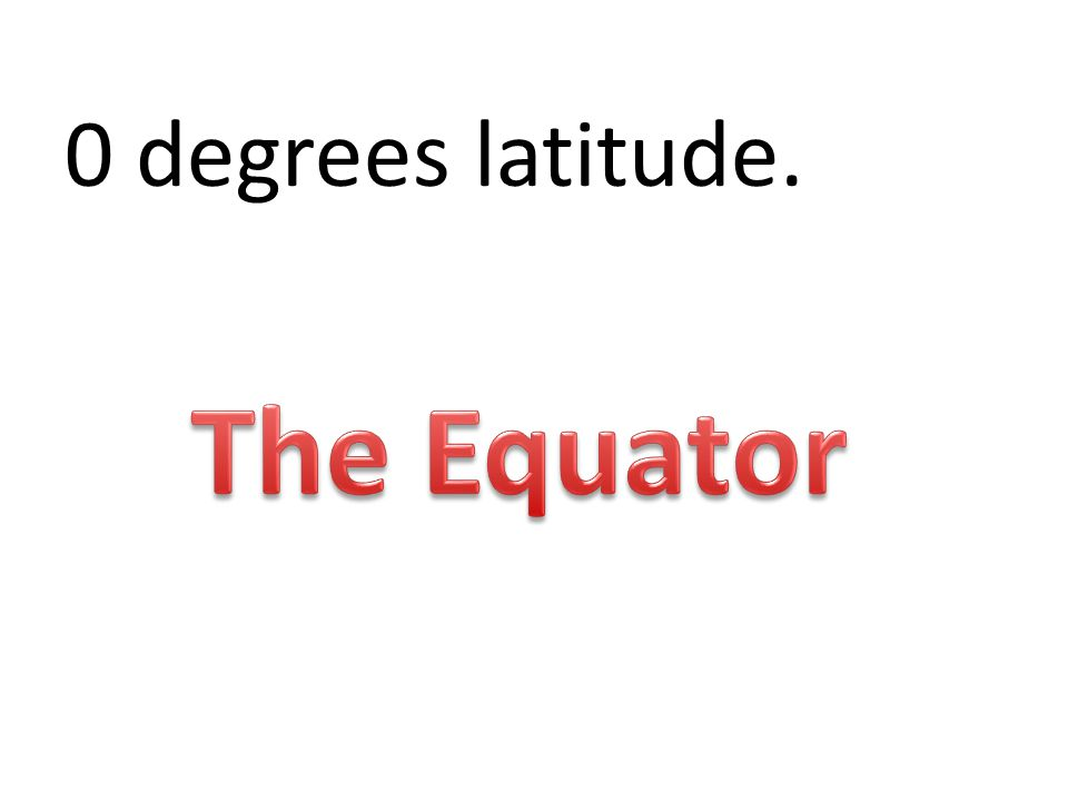 0 degrees latitude.