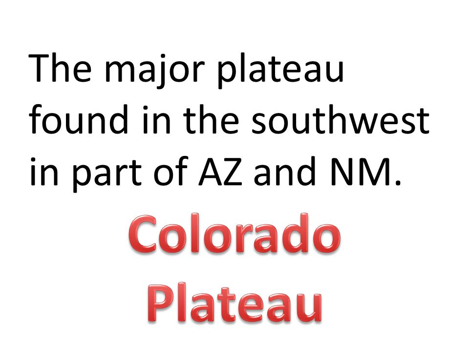 The major plateau found in the southwest in part of AZ and NM.