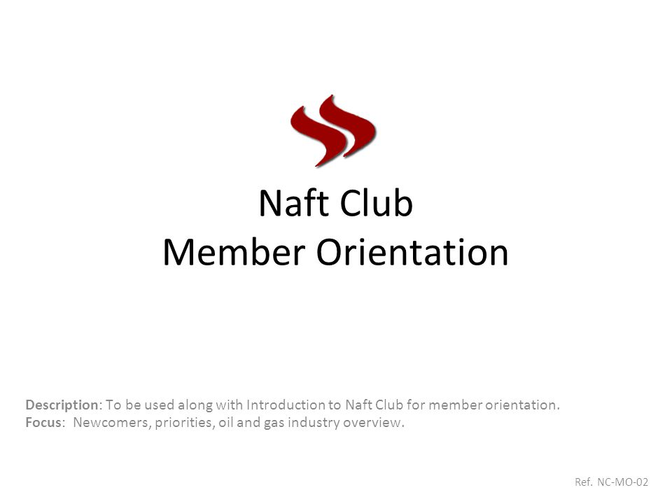 Naft Club Member Orientation Description: To be used along with Introduction to Naft Club for member orientation.