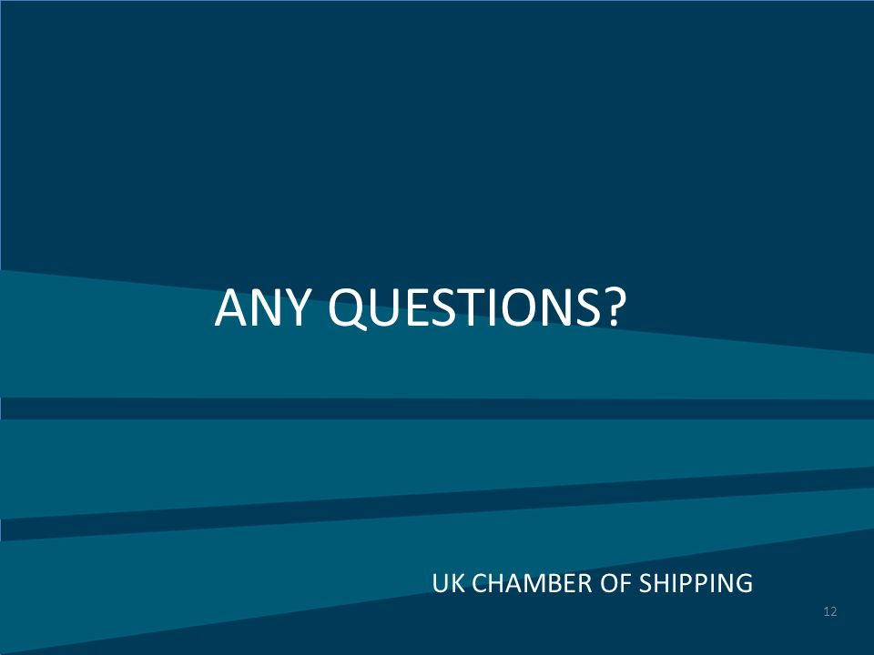 12 ANY QUESTIONS UK CHAMBER OF SHIPPING