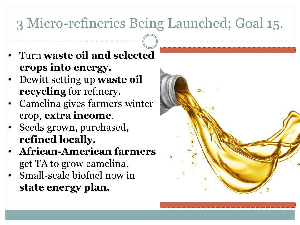 3 Micro-refineries Being Launched; Goal 15. Turn waste oil and selected crops into energy.