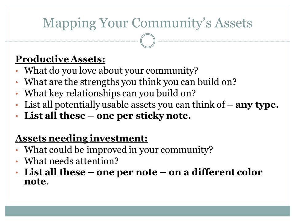Mapping Your Community's Assets Productive Assets: What do you love about your community.