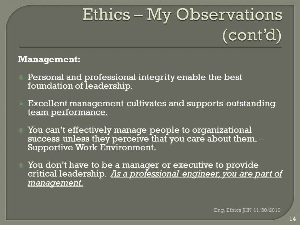 Management:  Personal and professional integrity enable the best foundation of leadership.