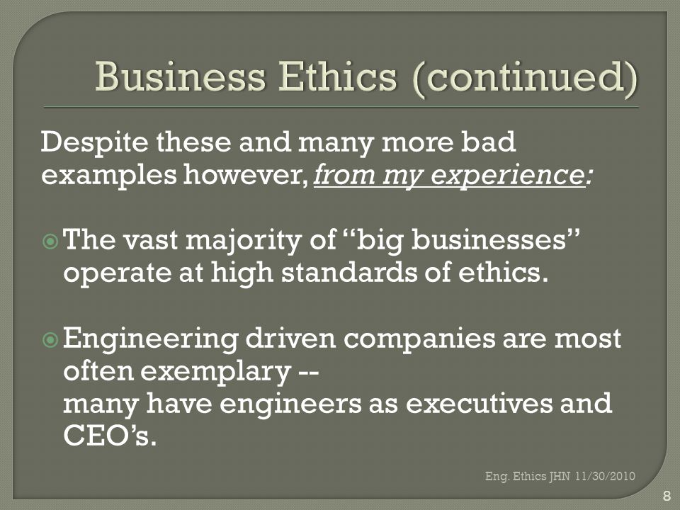 Despite these and many more bad examples however, from my experience:  The vast majority of big businesses operate at high standards of ethics.