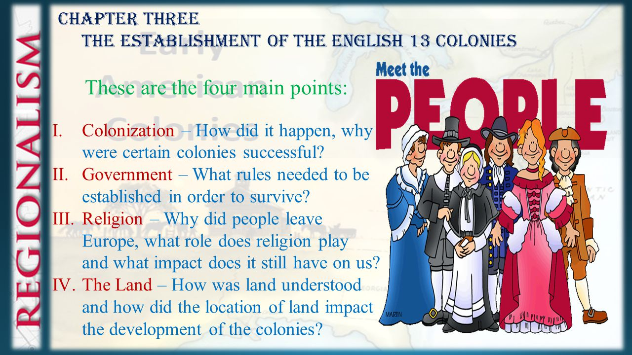 Chapter Three The Establishment of the English 13 Colonies These are the four main points: I.Colonization – How did it happen, why were certain colonies successful.