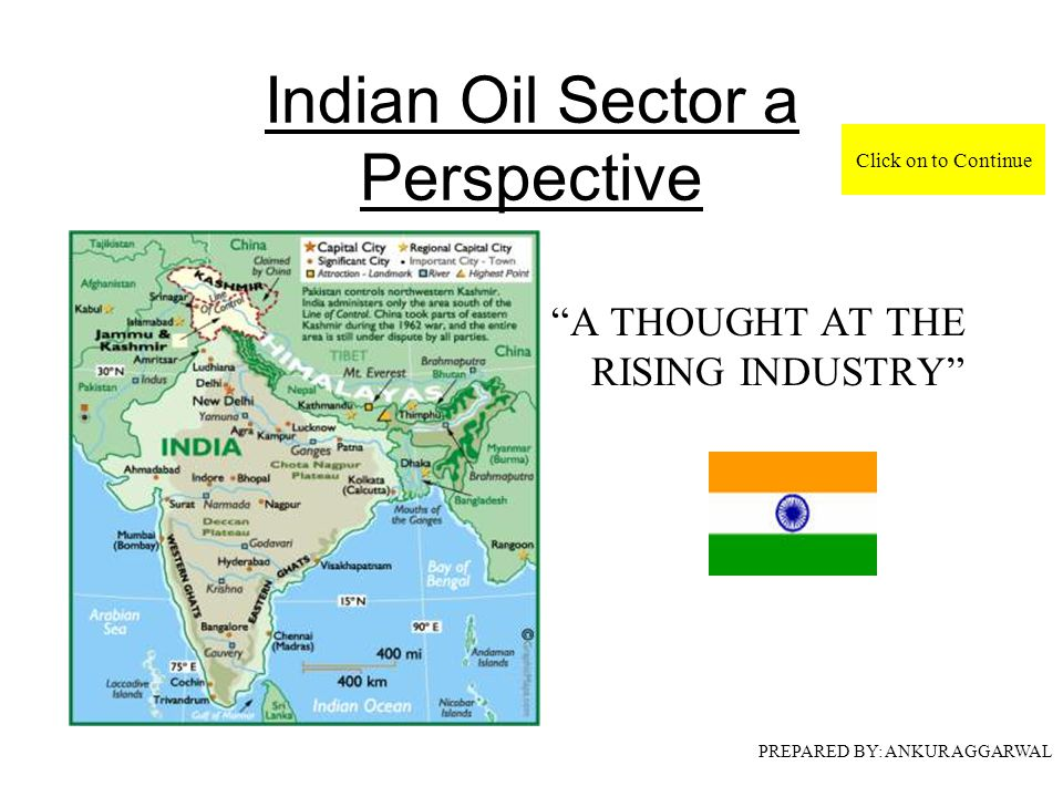 Indian Oil Sector a Perspective A THOUGHT AT THE RISING INDUSTRY PREPARED BY: ANKUR AGGARWAL Click on to Continue
