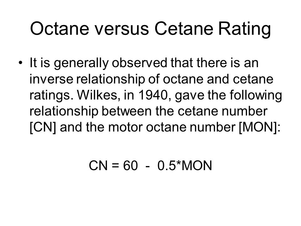 Octane versus Cetane Rating It is generally observed that there is an inverse relationship of octane and cetane ratings.