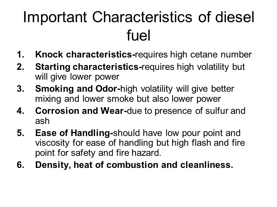 Important Characteristics of diesel fuel 1.Knock characteristics-requires high cetane number 2.Starting characteristics-requires high volatility but w
