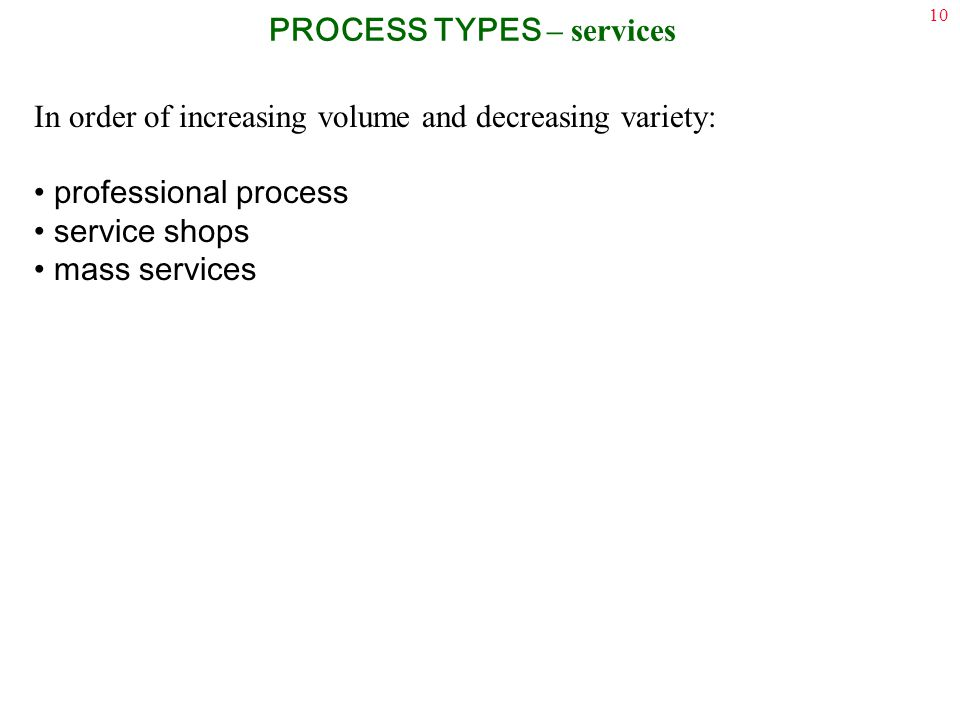 10 In order of increasing volume and decreasing variety: professional process service shops mass services PROCESS TYPES – services