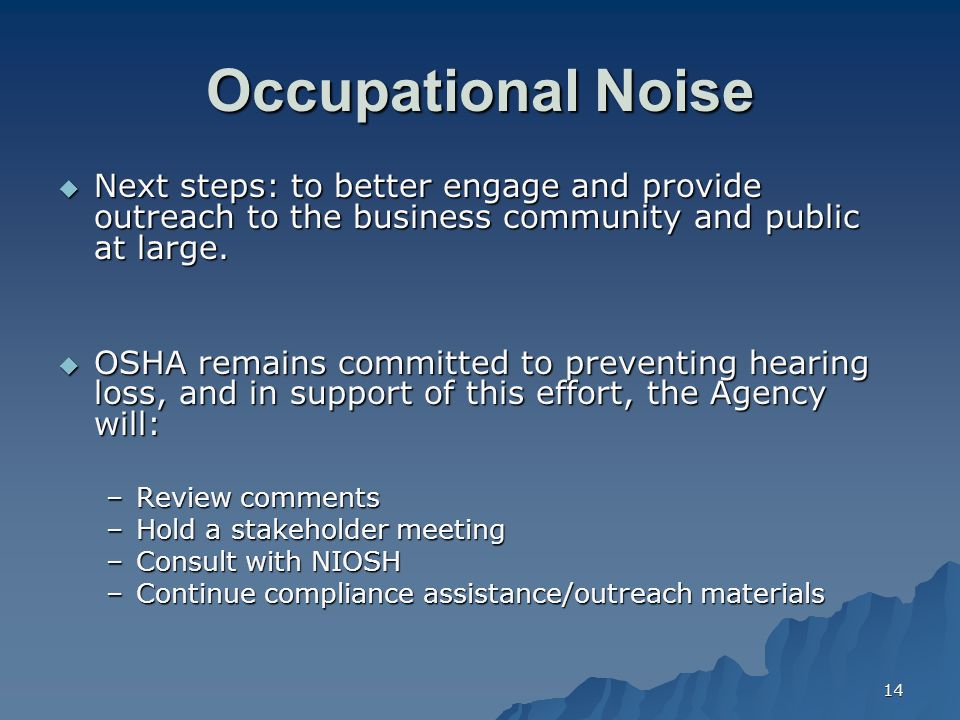 14 Occupational Noise  Next steps: to better engage and provide outreach to the business community and public at large.  OSHA remains committed to p