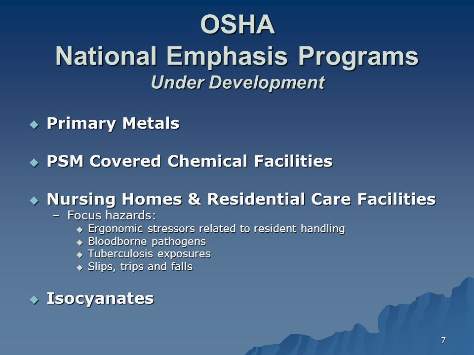 7 OSHA National Emphasis Programs Under Development  Primary Metals  PSM Covered Chemical Facilities  Nursing Homes & Residential Care Facilities –