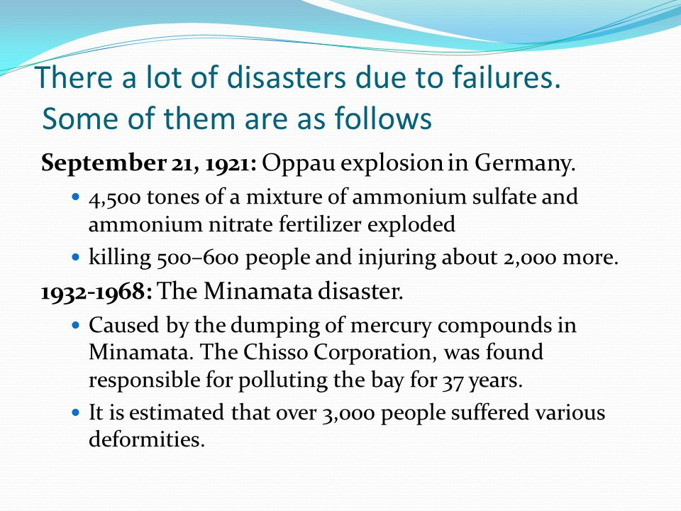 There a lot of disasters due to failures.