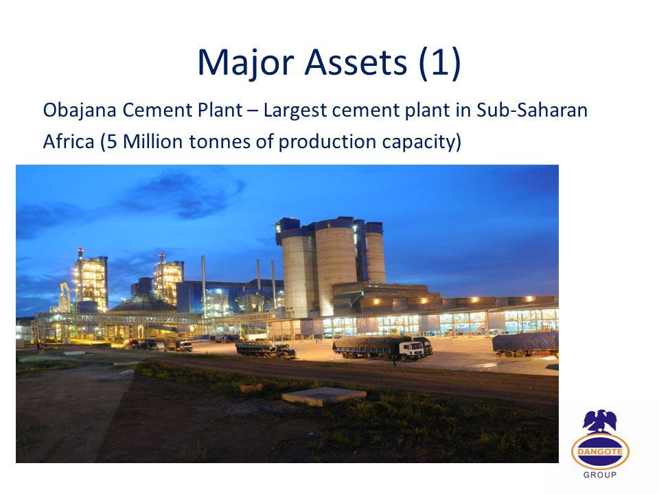 Major Assets (1) Obajana Cement Plant – Largest cement plant in Sub-Saharan Africa (5 Million tonnes of production capacity)