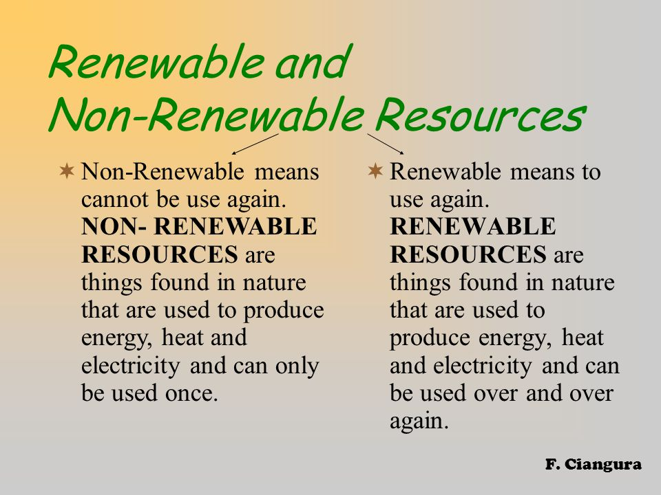 Renewable and Non-Renewable Resources  Renewable means to use again.