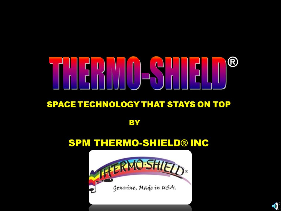 ® SPACE TECHNOLOGY THAT STAYS ON TOP SPM THERMO-SHIELD ® INC BY