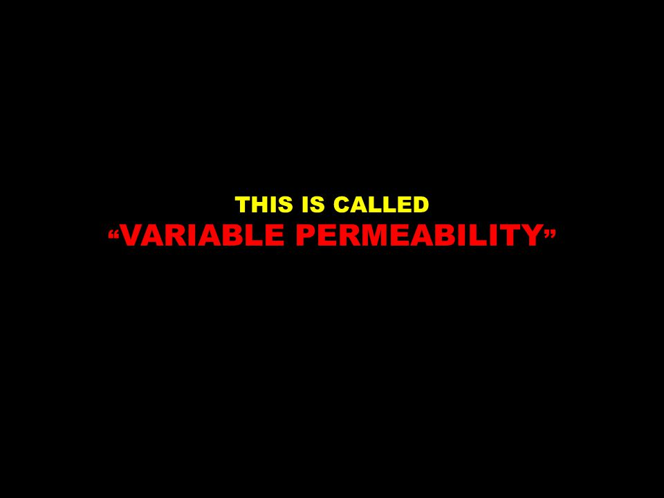 THIS IS CALLED VARIABLE PERMEABILITY ''