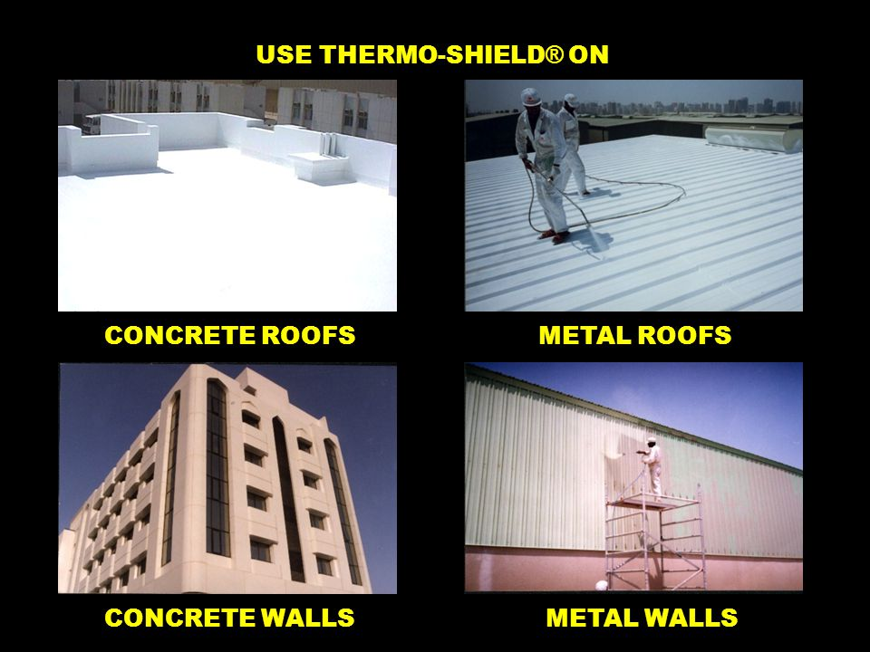 CONCRETE ROOFSMETAL ROOFS CONCRETE WALLSMETAL WALLS USE THERMO-SHIELD ® ON