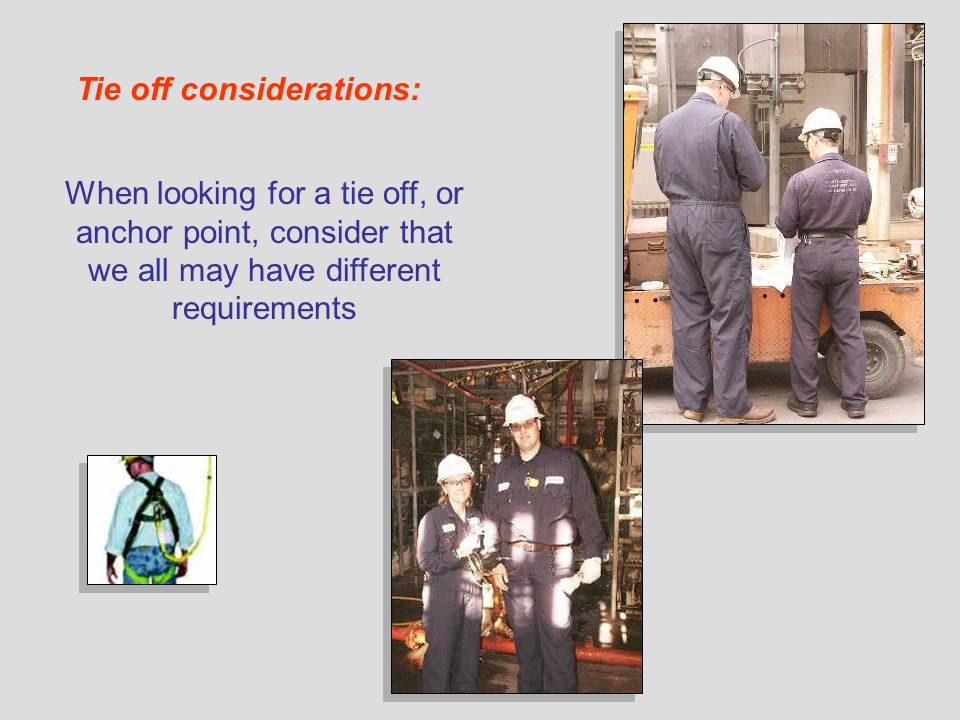 When looking for a tie off, or anchor point, consider that we all may have different requirements Tie off considerations: