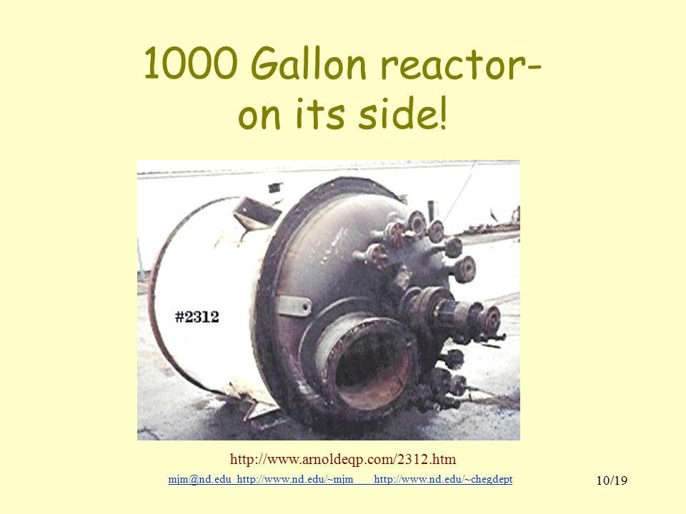 mjm@nd.eduhttp://www.nd.edu/~mjmhttp://www.nd.edu/~chegdepthttp://www.nd.edu/~mjmhttp://www.nd.edu/~chegdept 10/19 1000 Gallon reactor- on its side.