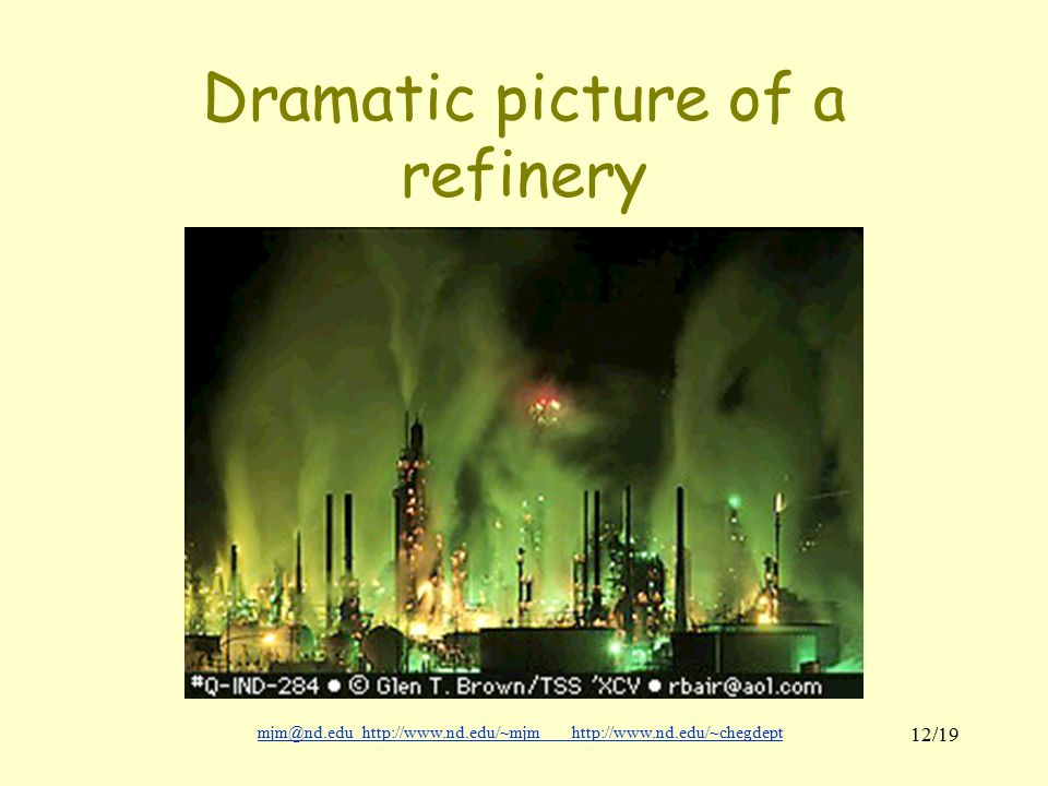 mjm@nd.eduhttp://www.nd.edu/~mjmhttp://www.nd.edu/~chegdepthttp://www.nd.edu/~mjmhttp://www.nd.edu/~chegdept 12/19 Dramatic picture of a refinery
