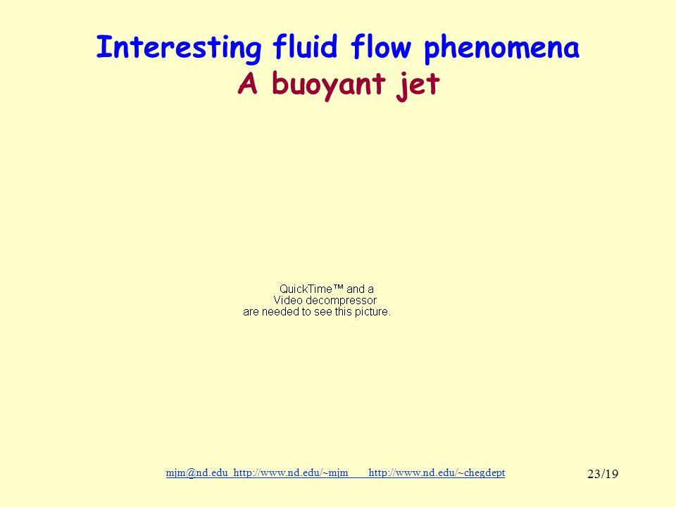 mjm@nd.eduhttp://www.nd.edu/~mjmhttp://www.nd.edu/~chegdepthttp://www.nd.edu/~mjmhttp://www.nd.edu/~chegdept 23/19 Interesting fluid flow phenomena A buoyant jet